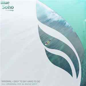 Maximal - Easy To Say, Hard To Do Album