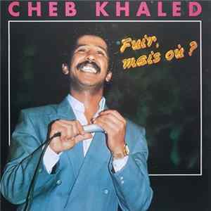 Cheb Khaled - Fuir, Mais Où? Album